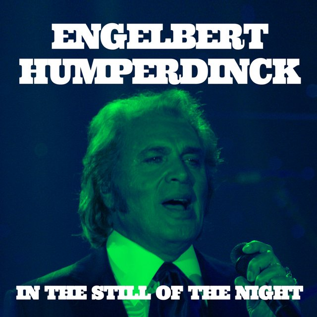 Engelbert Humperdinck. In the Still of the Night