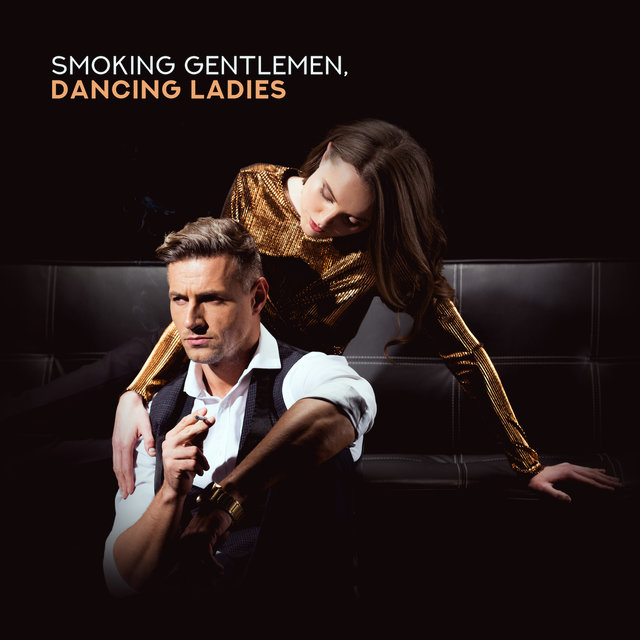 Smoking Gentlemen, Dancing Ladies: 2019 Smooth Swing Jazz Music Selection for Elegant Jazz Club, Vintage Party Melodies with Sounds of Piano, Contrabass, Trumpet & More
