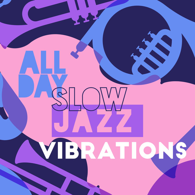 All Day Slow Jazz Vibrations
