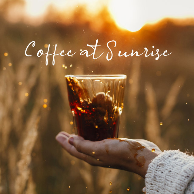 Coffee at Sunrise: Morning Chillout Music, Wake Up Songs, Good Morning Meditation, Start of the Day