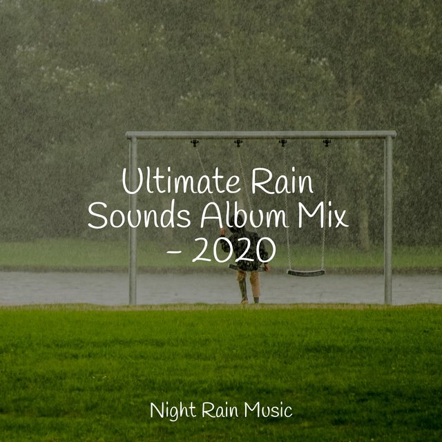 Ultimate Rain Sounds Album Mix - 2020
