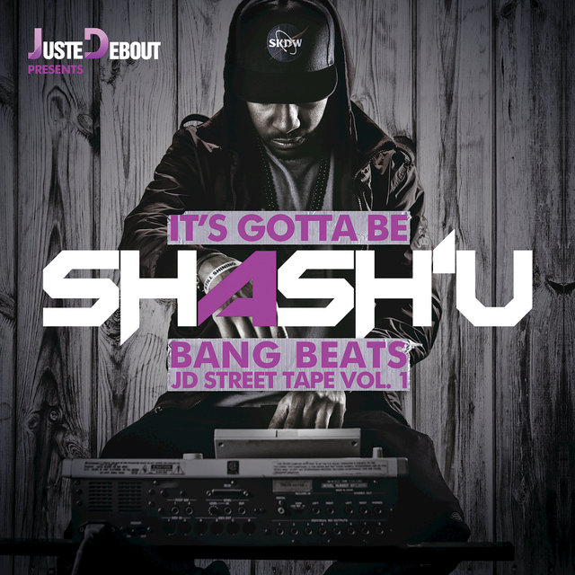 Juste Debout Presents - It's Gotta Be Shash'U - Bang Beats - JD Street Tape Vol. 1
