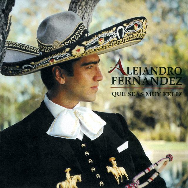 Que Seas Muy Feliz By Alejandro Fernández On Tidal