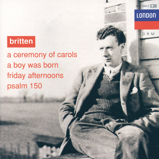Britten: A Ceremony of Carols; A Boy was Born; Psalm 150