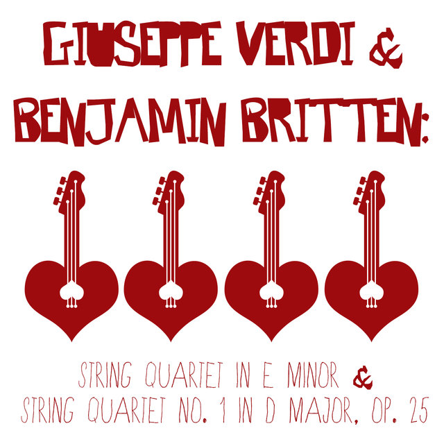 Giuseppe Verdi & Benjamin Britten: String Quartet in E Minor & String Quartet No. 1 in D Major, Op. 25