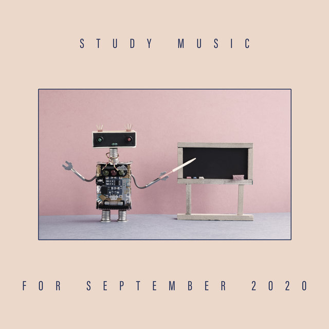 Study Music for September 2020 - Intellectual Stimulation, Logical Thinking, Mental Ability, Back to School, Test Preparation