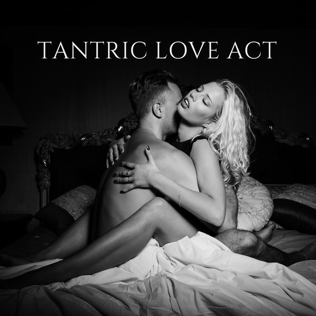 Tantric Love Act - Music Background for Spiritual Sexual Intercourse with a Partner, Tantric Massage, Couple Meditation, Breathing Exercises, Yoga Practice