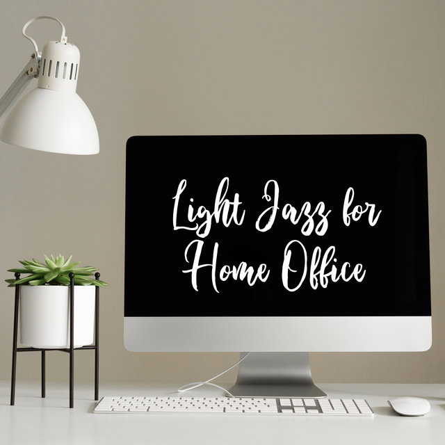 Light Jazz for Home Office - Positive and Motivational Tunes That Improve Concentration and Stimulate the Brain