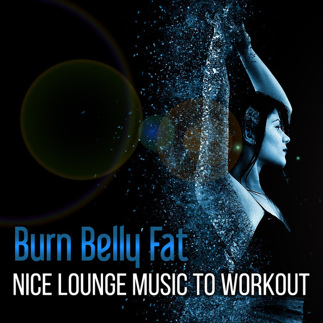 Burn Belly Fat - Nice Lounge Music to Workout: Easy Lose Weight in the Middle of Winter, Yoga Moves & Pilates Streches