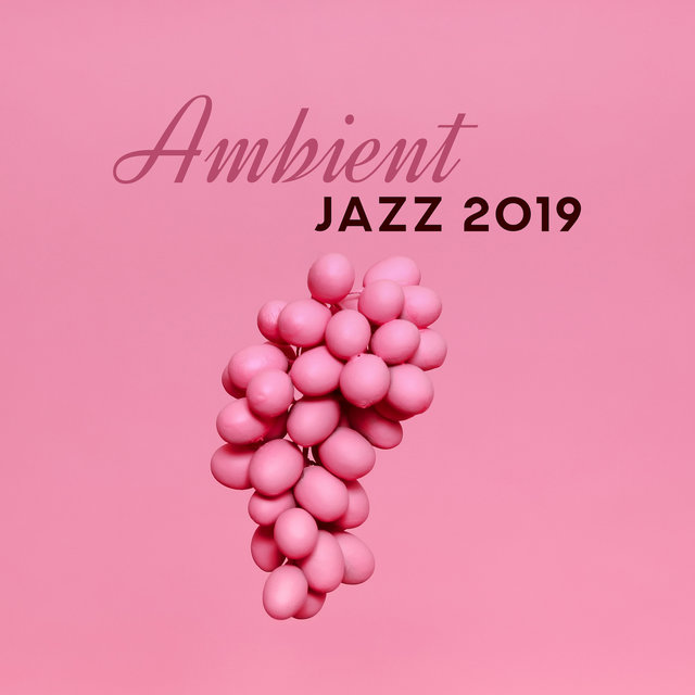 Ambient Jazz 2019: Instrumental Music for Deep Relaxation & Rest