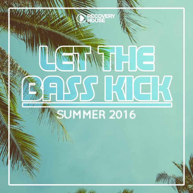Let The Bass Kick - Summer 2016