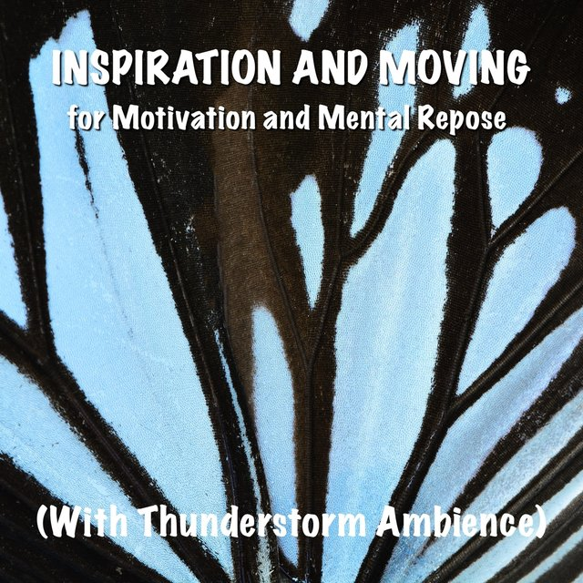 Inspiration and Moving for Motivation and Mental Repose (With Thunderstorm Ambience)
