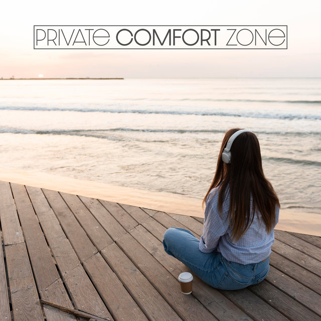 Private Comfort Zone – Oasis of Soothing and Calm Music for Total Relaxation