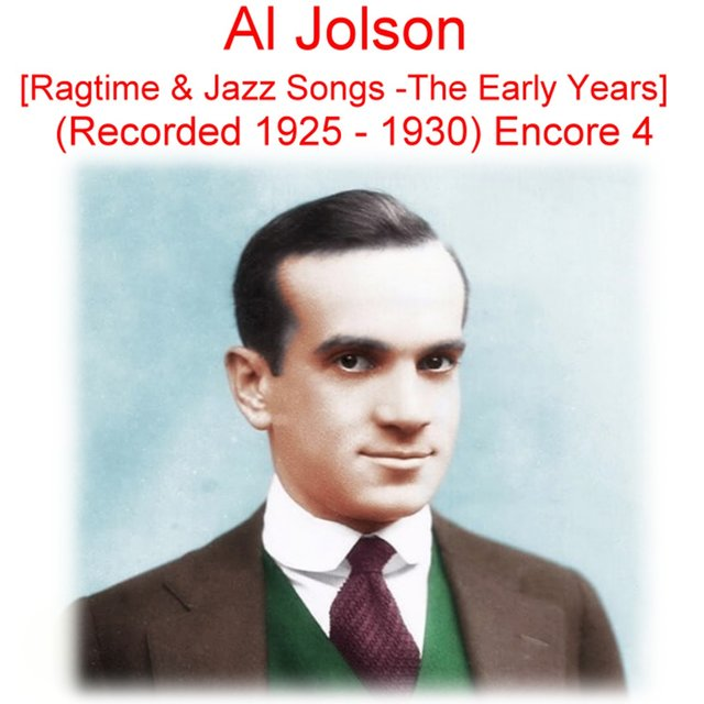 Al Jolson (Ragtime & Jazz Songs - The Early Years)  [Recorded 1925 - 1930] [Encore 4]