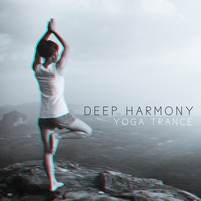 Deep Harmony Yoga Trance: 2020 Best Ambient New Age Hits for Deep Meditation, Yoga and Contemplation