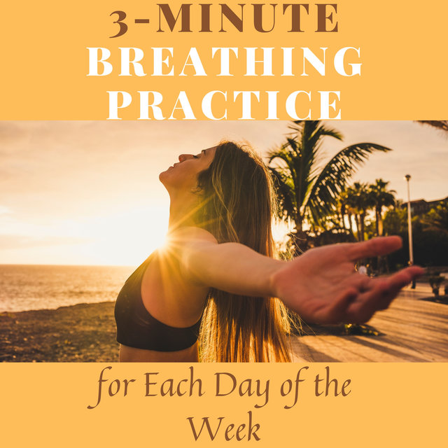 3-Minute Breathing Practice for Each Day of the Week (Live in Balance, Harmony and Calmness, Anti-Stress Music)