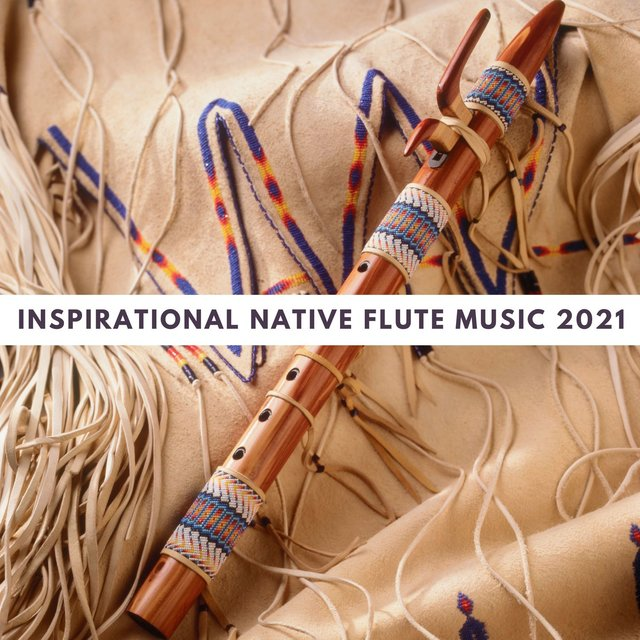 Inspirational Native Flute Music 2021