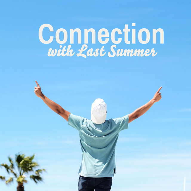 Connection with Last Summer – Holiday Memories, Last Summer Ultimate Chillout House Music Mix 2020