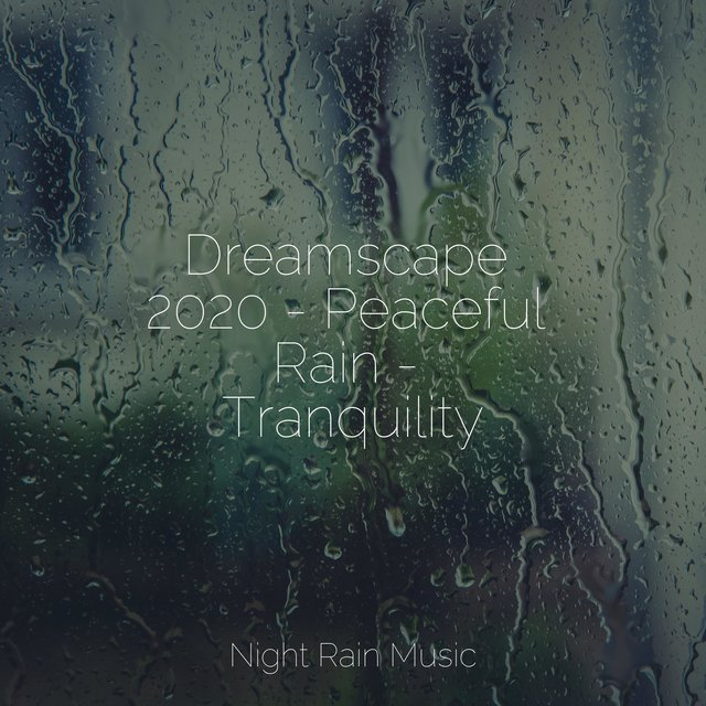 Dreamscape 2020 - Peaceful Rain - Tranquility
