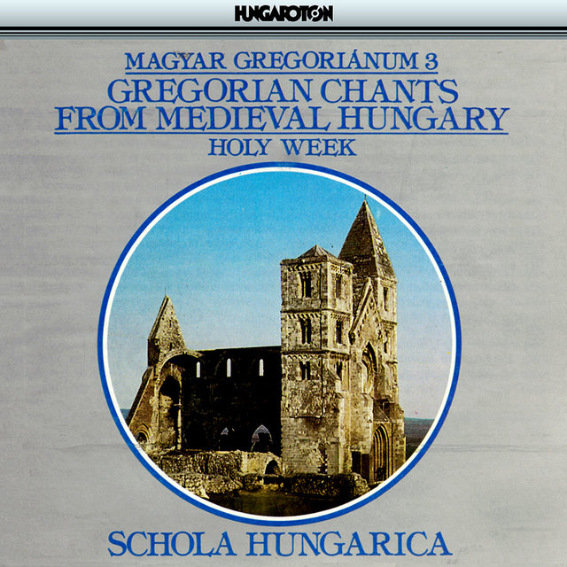 Gregorian Chants From Medieval Hungary, Vol. 3 – Holy Week