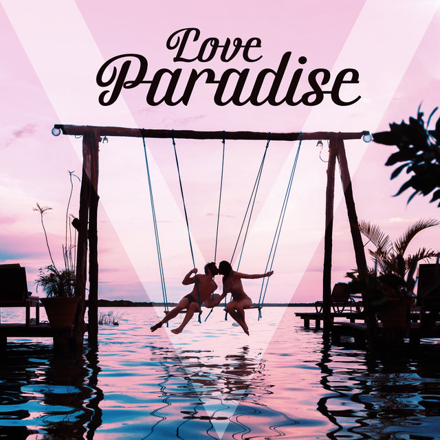 Love Paradise – Sexy Chillout Vibes for Couples in Love