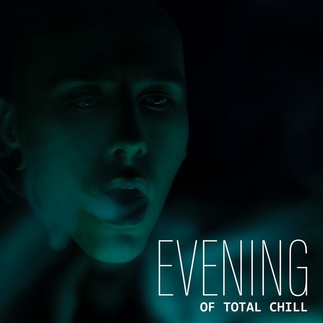 Evening of Total Chill: 2020 Ambient Smooth Chillout Music Songs for Total Relax, No-Beat Tracks for Full Rest, Calm Down and Deep Sleep