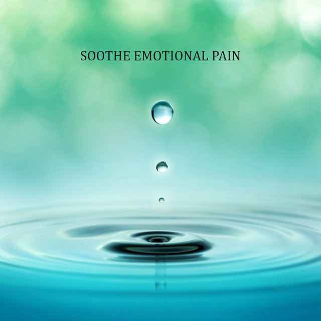 Soothe Emotional Pain: Anti-Stress Music to Relieve Emotional Pain by Listening To Relaxing Music or Meditation