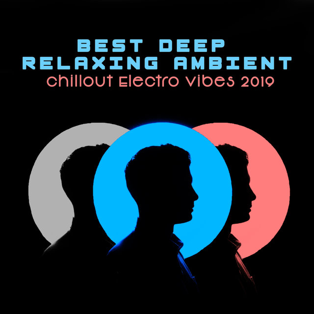 Best Deep Relaxing Ambient Chillout Electro Vibes 2019