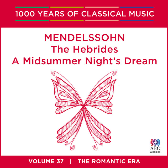 Mendelssohn: The Hebrides / A Midsummer Night's Dream (1000 Years Of Classical Music, Vol. 37)