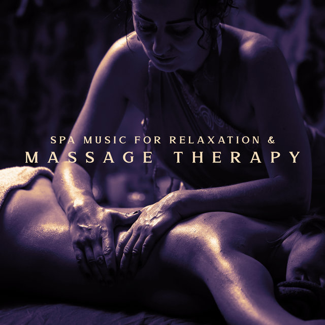 Spa Music for Relaxation & Massage Therapy (New Age Sounds and Healing Body Day)