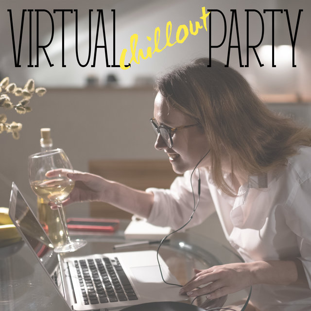 Virtual Chillout Party – Stay at Home, Chill Out Music, Home Party, Friends