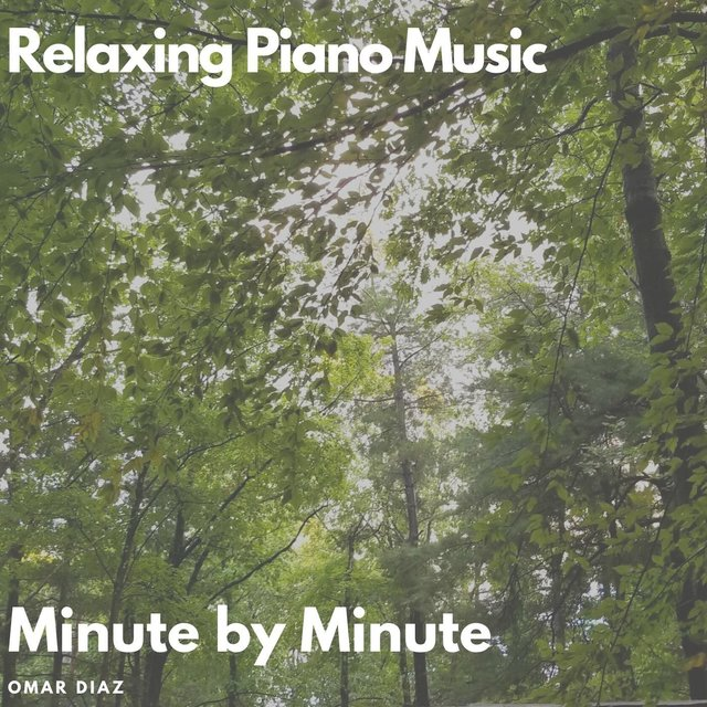 Relaxing Piano Music: Minute by Minute