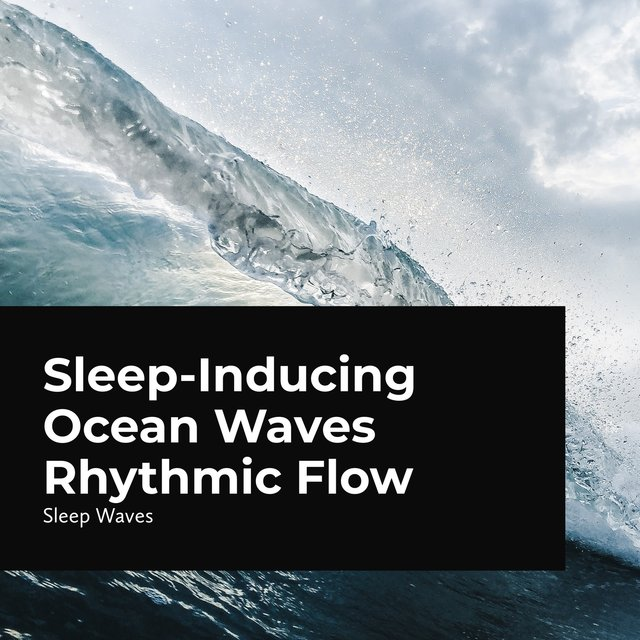 Sleep-Inducing Ocean Waves Rhythmic Flow
