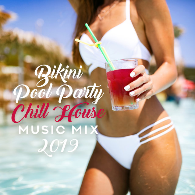 Bikini Pool Party Chill House Music Mix 2019 – Ultimate Dance Party Chillout Music Set for Beach or Pool Party with Friends & Colorful Cocktails