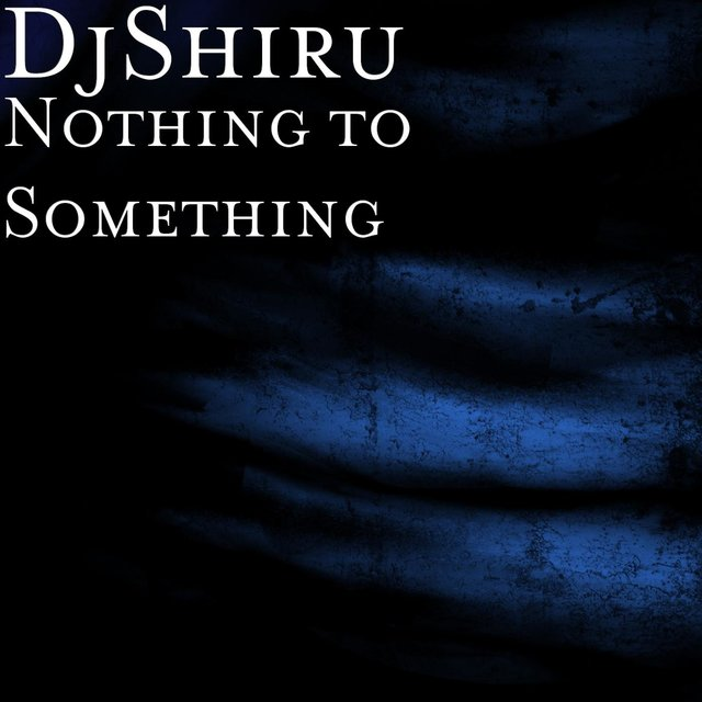 Cover art for album Nothing to Something by DjShiru