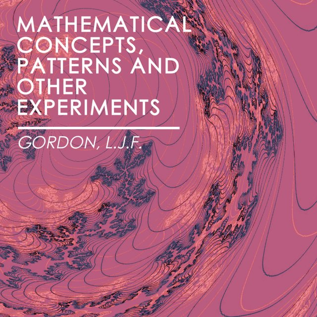 Mathematical Concepts, Patterns and Other Experiments