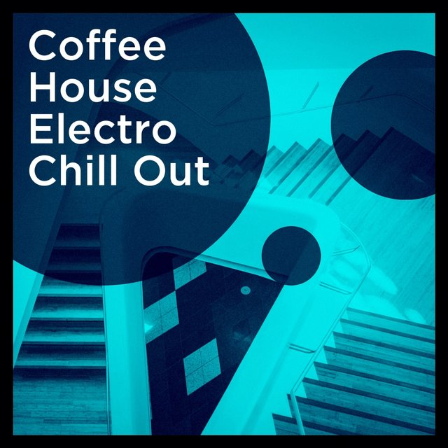 Coffee House Electro Chill Out