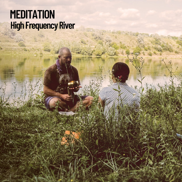 Meditation: High Frequency River