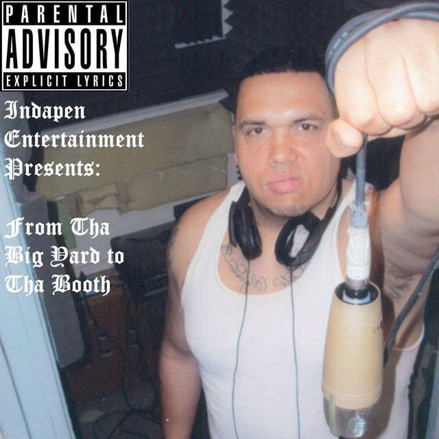 Indapen Entertainment Presents: From Tha Big Yard to Tha Booth