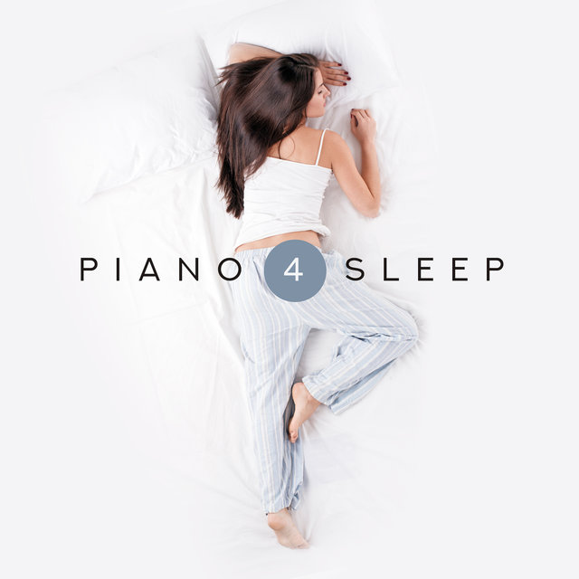 Piano 4 Sleep - a Set of the Most Beautiful Piano Instrumental Compositions for Sleep, for a Nap Time, Helpful in the Fight against Insomnia and Sleep Problems