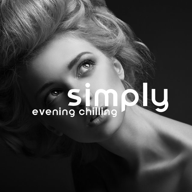 Simply Evening Chilling – Unforgettable Chill Out Session, Stress Relief, Night Lounge, Zone of Deep Rest