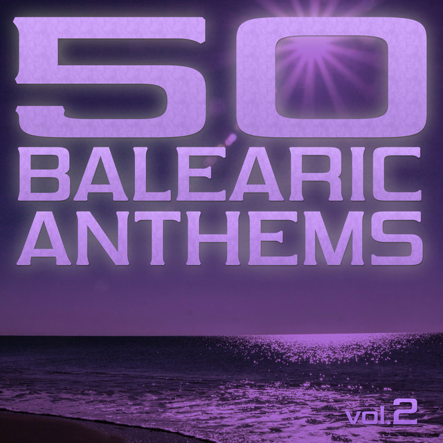 50 Balearic Anthems - Best of Ibiza Trance House, Vol. 2