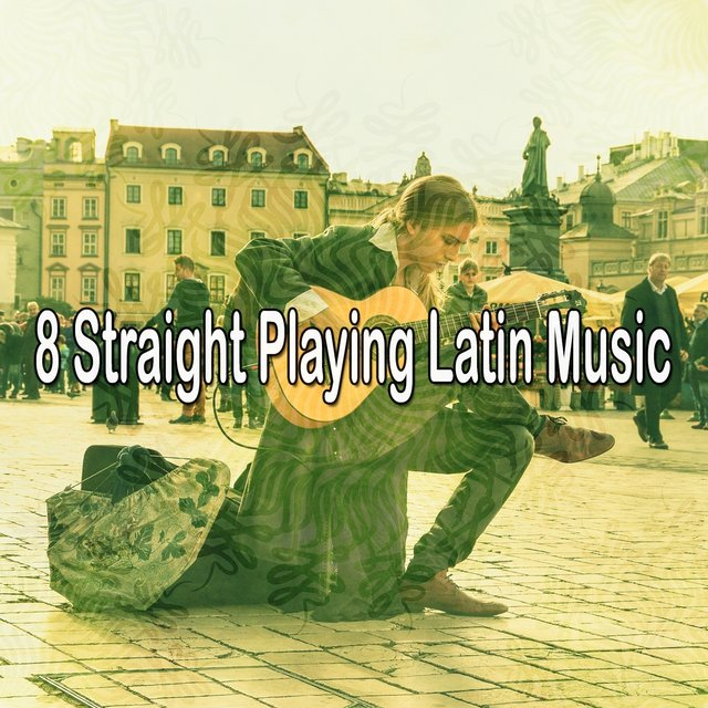 8 Straight Playing Latin Music