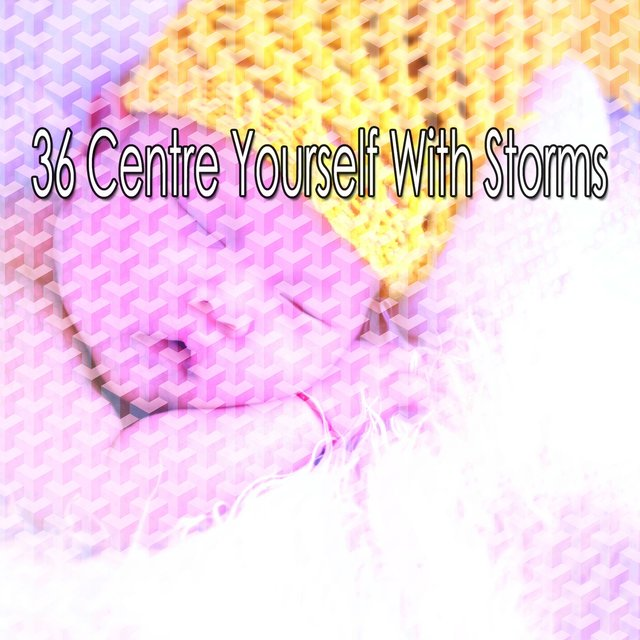 36 Centre Yourself with Storms
