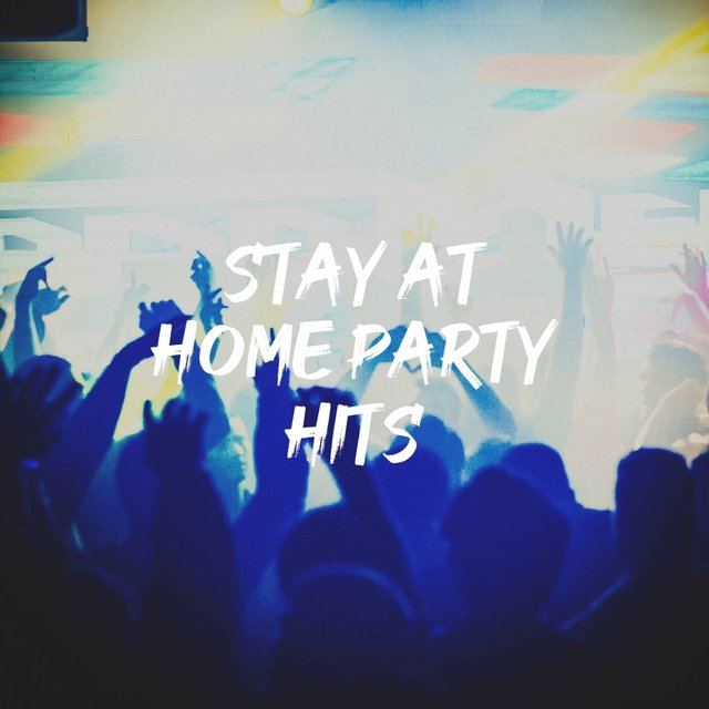 Stay at Home Party Hits