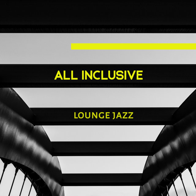 All Inclusive Lounge Jazz: Elegant Instrumental Smooth Jazz Music Selection