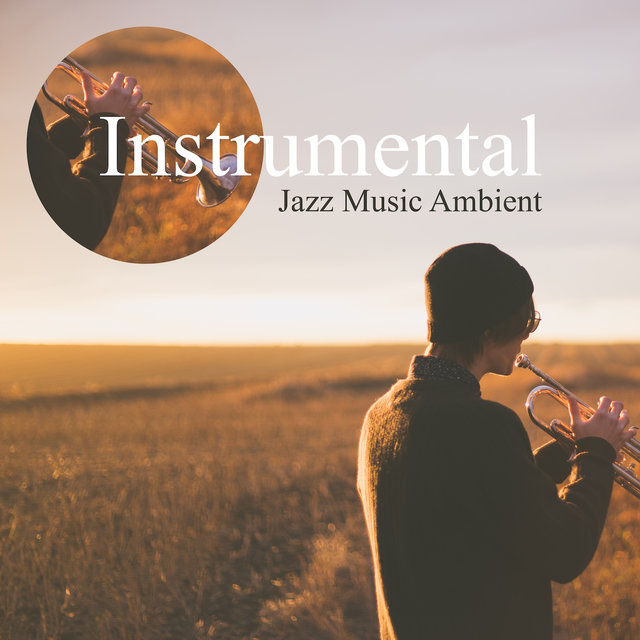 Instrumental Jazz Music Ambient: Relaxing & Chilled Jazz, Pleasant Vibes and Melodies