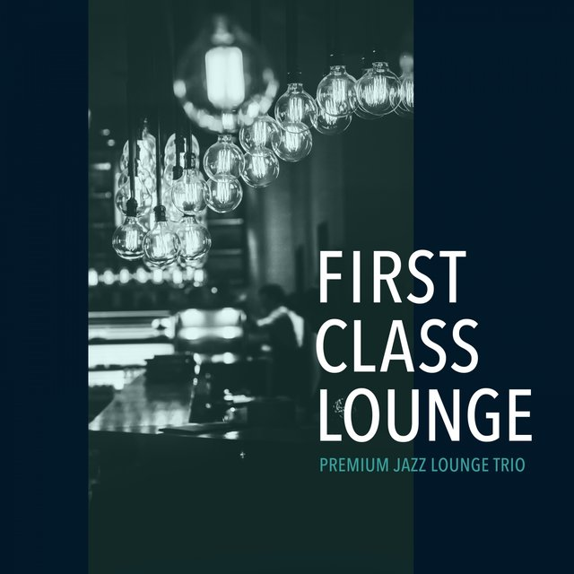 First Class Lounge ~ Premium Jazz Lounge Trio