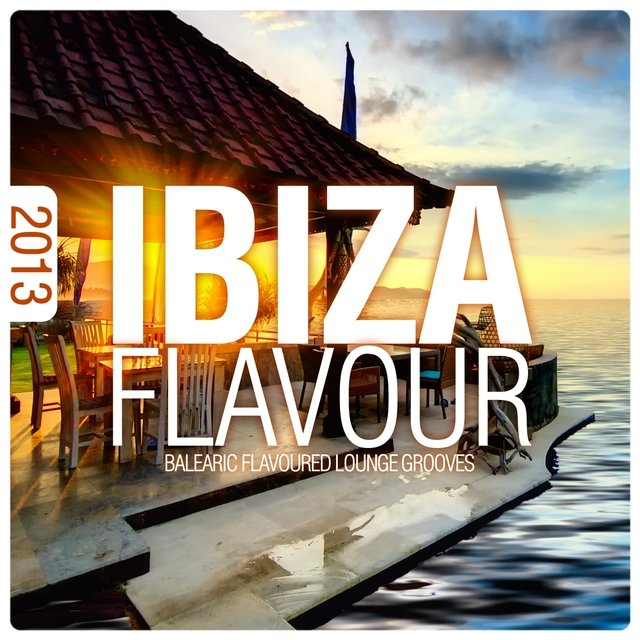 Ibiza Flavour 2013 - Balearic Flavoured Lounge Grooves