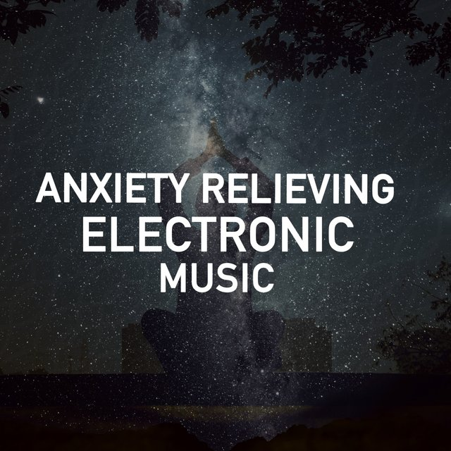 Anxiety Relieving Electronic Music